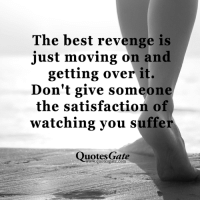 over it: The best revenge is  just moving on and  getting over it.  Don't give someone  the satisfaction of  watching you suffer  Quotes Gaue  quotesgate.com