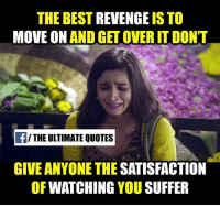 watching you: THE BEST  REVENGE  IS TO  MOVE ON  AND GET OVER ITDON'T  THE ULTIMATE QUOTES  GIVE ANYONE THE SATISFACTION  OF  WATCHING  YOU  SUFFER