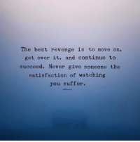 <3 antonystagg.com: The best revenge is to move on,  get over it, and continue to  succeed. Never give someone the  satisfaction of watching  you suffer. <3 antonystagg.com