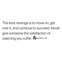 Funny, Memes, and Revenge: The best revenge is to move on, get  over it, and continue to succeed. Never  give someone the satisfaction df  watching you suffer. Aesarcasm,.only SarcasmOnly
