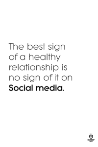Social Media, Best, and Media: The best sign  of a healthy  relationship is  no sign of it on  Social media  ILES