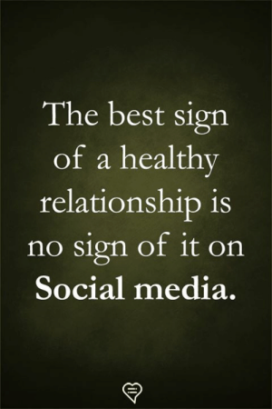 Memes, Social Media, and Best: The best sign  of a healthy  relationship is  no sign of it on  Social media.