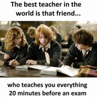 Tag Your Friends 😂 follow @frndship.goals for more post: The best teacher in the  world is that friend...  who teaches you everything  20 minutes before an exam Tag Your Friends 😂 follow @frndship.goals for more post