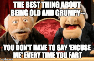 grumpy old men - Imgflip: THE BEST THING ABOUT  BEING OLD AND GRUMPY  YOU DONT HAVE TO SAY EXCUSE  ME EVERY TIME YOU FART  Ingfilp.com grumpy old men - Imgflip