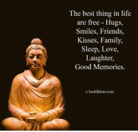 Memes, Kiss, and Buddhism: The best thing in life  are free Hugs,  Smiles, Friends,  Kisses, Family,  Sleep, Love,  Laughter,  Good Memories.  e-buddhism com