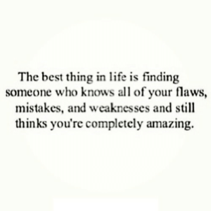 https://iglovequotes.net/: The best thing in life is finding  someone who knows all of your flaws,  mistakes, and weaknesses and still  thinks you're completely amazing. https://iglovequotes.net/