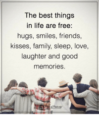 Family, Friends, and Life: The best things  in life are free:  hugs, smiles, friends,  kisses, family, sleep, love,  laughter and good  memories. <3 Power of Positivity
