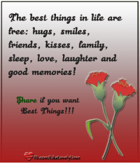 Memes, Laughter, and 🤖: The best things in lite are  tree: hugs, smiles  friends, kisses, family,  sleep, love, laughter and  good memories  Share it you want  gest Things  FbeantVLikeLovely Lines Lovely Lines