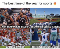Gotta love it!!!!! https://t.co/HcZIuL7iUV: The best time of the year for sports  NBA SEASON HAS BEGUN THE WORLD SERIES IS HERE  @NFLHateMemes  90A  COLLEGE FOOTBALLIS  GETTING INTENSIE  THE COWBOYS STILL SUCK Gotta love it!!!!! https://t.co/HcZIuL7iUV