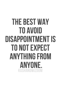 Ohhh Shit √: THE BEST WAY  TO AVOID  DISAPPOINTMENT IS  TO NOT EXPECT  ANYTHING FROM  ANYONE  KUSHANDWIZDOM Ohhh Shit √