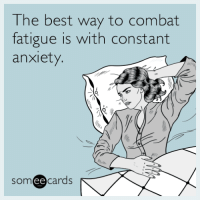 "Advice, Tumblr, and Animal: The best way to combat  fatigue is with constant  anxiety.  someecards  ее <p><a href=""http://advice-animal.tumblr.com/post/162912792858/the-best-way-to-combat-fatigue-is-with-constant"" class=""tumblr_blog"">advice-animal</a>:</p>  <blockquote><p>The best way to combat fatigue is with constant anxiety.</p></blockquote>"