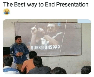 Best, Questions, and The Best: The Best way to End Presentation  ANY  QUESTIONS?