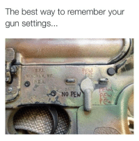 Pew pew pew 😂😂😂😩🙌 Comedysnaps: The best way to remember your  gun settings...  SA EE  NO PEW Pew pew pew 😂😂😂😩🙌 Comedysnaps