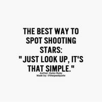 "Words from @dulceruby: THE BEST WAY TO  SPOT SHOOTING  STARS:  ""JUST LOOK UP, IT'S  THAT SIMPLE.""  Author: Dulce Ruby  Made by: the good quote Words from @dulceruby"