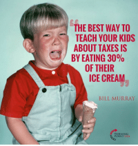 Memes, Taxes, and Best: THE BEST WAY TO  TEACH YOUR KIDS  ABOUT TAXES IS  BY EATING 3090  OF THEIR  ICE CREAM  BILL MURRAY  TURNING  POINT USA Taxation Sucks! #BigGovSucks