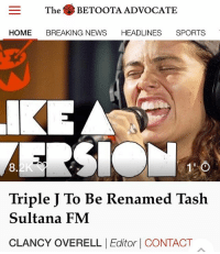 Australia's youth radio Triple J has today come clean about how obsessed they are with the 22-year-old Australian singer-songwriter, Tash Sultana.: The (  BETO OTA ADVOCATE  HOME BREAKING NEWS HEADLINES SPORTS  KEA  8  Triple J To Be Renamed Taslh  Sultana FM  CLANCY OVERELL |Editor | CONTACT Australia's youth radio Triple J has today come clean about how obsessed they are with the 22-year-old Australian singer-songwriter, Tash Sultana.