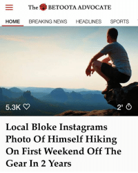 FreshSundays: The .BETOOTA ADVOCATE  HOME BREAKING NEWS HEADLINES SPORTS  5.3K  2' O  Local Bloke Instagrams  Photo Of Himself Hiking  On First Weekend Off The  Gear In 2 Years FreshSundays