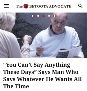 """Time, Say Anything..., and Advocate: The BETOOTA ADVOCATE  """"You Can't Say Anything  These Days"""" Savs Man Who  Says Whatever He Wants All  The Time"""