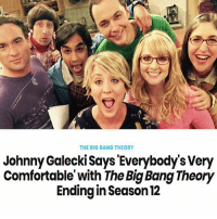 Comment the emoji that best describes your reaction 😭 . . . tbbt thebigbangtheorycast @therealjimparsons kaleycuoco @normancook sheldoncooper johnnygalecki @sanctionedjohnnygalecki bigbangtheory thebigbangtheory: THE BIG BANG THEORY  Johnny Galecki Says 'Everybody's Very  Comfortable with The Big Bang Theory  Ending in Season 12 Comment the emoji that best describes your reaction 😭 . . . tbbt thebigbangtheorycast @therealjimparsons kaleycuoco @normancook sheldoncooper johnnygalecki @sanctionedjohnnygalecki bigbangtheory thebigbangtheory