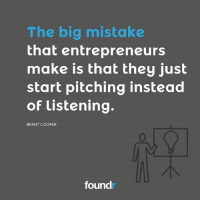 Memes, 🤖, and Big: The big mistake  that entrepreneurs  make is that they just  start pitching instead  of listening.  BRANT COOPER  found Spot on! Tag a friend that needs to see this!