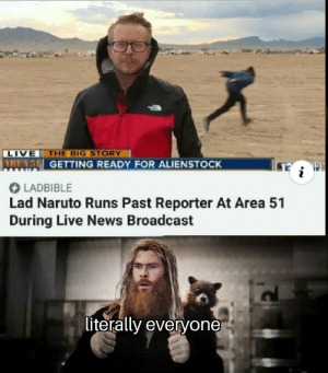 absolute legend: THE BIG STORY  LIVE  AREAS GETTING READY FOR ALIENSTOCK  i  LADBIBLE  Lad Naruto Runs Past Reporter At Area 51  During Live News Broadcast  literally everyone absolute legend