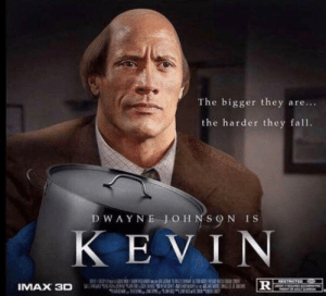 Kevin 2: The Chili's Revenge: The bigger they are...  the harder they fall.  vadam ihe.creator  DWAYNE JOHNSON IS  KEVIN  RESTRICTED  UNDER OURESAOM NG  PARET ORAOTOARDAN  IMAX 3D Kevin 2: The Chili's Revenge