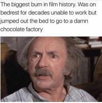 Oh AND he almost got that little shit, Charlie, kicked out for drinking the illegal bubble water. Irresponsible, if you ask me.: The biggest bum in film history. Was on  bedrest for decades unable to work but  jumped out the bed to go to a damn  chocolate factory Oh AND he almost got that little shit, Charlie, kicked out for drinking the illegal bubble water. Irresponsible, if you ask me.