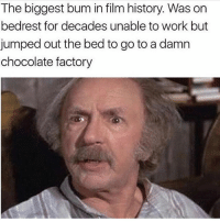 Definitely follow @girlwithnojob ! She got an AMAZING sense of humor😂: The biggest bum in film history. Was on  bedrest for decades unable to work but  jumped out the bed to go to a damn  chocolate factory Definitely follow @girlwithnojob ! She got an AMAZING sense of humor😂