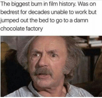 📠🐝: The biggest bum in film history. Was on  bedrest for decades unable to work but  jumped out the bed to go to a damn  chocolate factory 📠🐝
