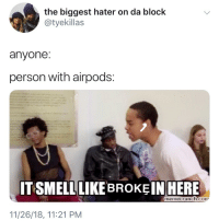 Y'all still chained to your phones? Lmao okay sweaty (@grapejuiceboys ): the biggest hater on da block  @tyekillas  we  anyone:  person with airpods:  ITSMELL LIKE BROKEINHERE  memecrunch.com  11/26/18, 11:21 PM Y'all still chained to your phones? Lmao okay sweaty (@grapejuiceboys )