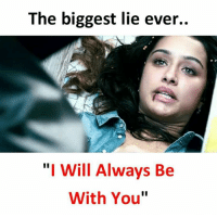 "lieing: The biggest lie ever..  ""I Will Always Be  With You"""