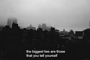 Are Those: the biggest lies are those  that you tell yourself
