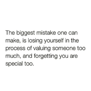 https://t.co/Xht5DbPGQc: The biggest mistake one can  make, is losing yourself in the  process of valuing someone too  much, and forgetting you are  special too. https://t.co/Xht5DbPGQc