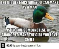 Learned this the very hard way.. http://9gag.com/gag/a1vGzX2?ref=fbp  Follow us to enjoy more funny pics and memes on http://instagram.com/9gag: THE BIGGEST MISTAKE YOU CAN MAKE  ASA MAN  TO  ELSE THE  CHANCE TO MAKE  THE GIRL YOULOVE  SMILE  9GAG is your best source of fun. Learned this the very hard way.. http://9gag.com/gag/a1vGzX2?ref=fbp  Follow us to enjoy more funny pics and memes on http://instagram.com/9gag