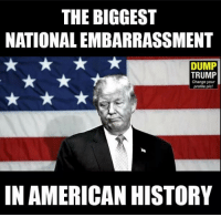 They Played Us Like A Damn Fiddle: THE BIGGEST  NATIONALEMBARRASSMENT  DUMP  TRUMP  Change your  profile pic!  IN AMERICAN HISTORY