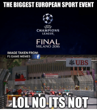 Who else will be watching the UEFA Champions League Final? Love me some quality football, but...  #ChamF1GM: THE BIGGESTEUROPEAN SPORTEVENT  E F  CHAMPIONS  LEAGUE  FINAL  MILANO 2016  IMAGE TAKEN FROM:  F1 GAME MEMES  f  UBS  LOL NOITS NOT Who else will be watching the UEFA Champions League Final? Love me some quality football, but...  #ChamF1GM