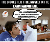 """Indianpeoplefacebook, Answeres, and Hall: THE BIGGESTLIEITELLMYSELFIN THE  EXAMINATION HALL  laughing colours.co m  """"ISKA ANSWER ABHI NAHI  LIKHTA, THODI DERR MAI YAAD AA  LA GHNG  JAAVEGA PHIR LIKHUNGA..."""" But That Time Never Comes.. :P"""