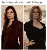 History, Dank Memes, and All The: the bitchiest sister combo in TV history  drgrayfang The final bosses once u defeat all the others @drgrayfang