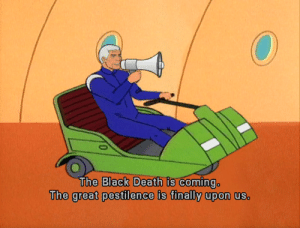 Black, Death, and Black Death: The Black Death is Coming  The great pestilence is finally upon us.