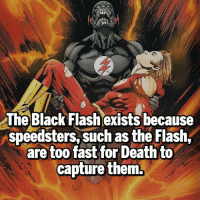 The Flash still outranem' though 🔥 Follow @dcmarvelousfacts: The Black Flash exists because  speedsters such as the Flash,  are too  fast for Death to  capture them. The Flash still outranem' though 🔥 Follow @dcmarvelousfacts