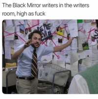 Seems about right: The Black Mirror writers in the writers  room, high as fuck Seems about right