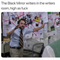 black mirror: The Black Mirror writers in the writers  room, high as fuck