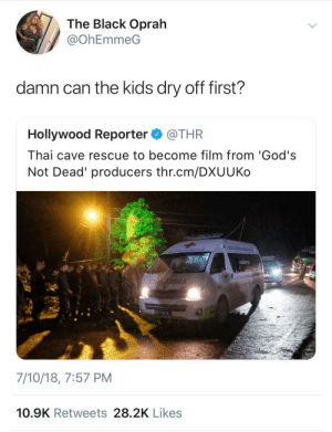 Oprah Winfrey, Black, and Kids: The Black Oprah  @OhEmmeG  damn can the kids dry off first?  Hollywood Reporter@THIR  Thai cave rescue to become film from 'God's  Not Dead' producers thr.cm/DXUUKo  OAUBMA  7/10/18, 7:57 PM  10.9K Retweets 28.2K Likes Always someone tryna make a quick buck