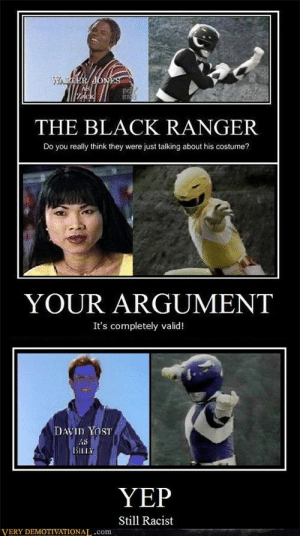 Memebase - racist - All Your Memes In Our Base - Funny Memes ...: THE BLACK RANGER  Do you really think they were just talking about his costume?  YOUR ARGUMENT  It's completely valid!  AVID YOST  iS  YEP  Still Racist  VERY DEMOTIVATIONAL,.com Memebase - racist - All Your Memes In Our Base - Funny Memes ...