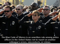 omerta PoliceBrutality police lawenforcementofficer lawenforcement thinblueline thinbluebrotherhood thinbluefamily brotherhoodofthebadge thebrotherhoodofthebadge acab GovernmentProtectionRacket governmenthappenstoyounotforyou: The Blue Code of Silence is an unwritten rule among police  officers in the United States not to report on another  colleague's errors, misconducts, or crimes. omerta PoliceBrutality police lawenforcementofficer lawenforcement thinblueline thinbluebrotherhood thinbluefamily brotherhoodofthebadge thebrotherhoodofthebadge acab GovernmentProtectionRacket governmenthappenstoyounotforyou