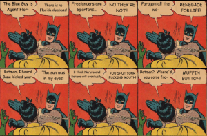 Pictures of Batman Slap Face - #rock-cafe: The Blue Guy isThere is no Freelancers are  Agent Flor Florida dumbass!Spartans  NO THEy RE Paragon all theRENEGADE  FOR LIFE!  wa-  NOT!I  Batman, I heard  Bane kicked your  Batman?! where'd  The sun was  Ithink Naruto and  MUFFIN  YOU SHUT yOUR  kura will eventulFUCKING MOUTHyou come fro-  in my eyes!  BUTTON! Pictures of Batman Slap Face - #rock-cafe