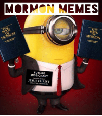 THE  BOOK  OF  MORMON  FUTURE  MISSIONARY  THE CHURCH OF  JESUS CHRIST  OF LATTER-DAY SAINTS via Mormon Memes