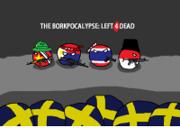 Inspired by L4D, based on idea of Maestro Sharpeye Borkpocalypse from Reddit. Original Comic of Sharpeye here: http://www.reddit.com/r/polandball/comments/2doblo/the_b%C3%B6rkpocalypse/  This is some tough SouthEast Asian shit you got yourself into, cuz me, Indonesiaball, Philippinesball and THailandball have some of the best armed forces in SEA region :v -Larry-: THE BORKPOCALYPSE: LEFT 4 DEAD Inspired by L4D, based on idea of Maestro Sharpeye Borkpocalypse from Reddit. Original Comic of Sharpeye here: http://www.reddit.com/r/polandball/comments/2doblo/the_b%C3%B6rkpocalypse/  This is some tough SouthEast Asian shit you got yourself into, cuz me, Indonesiaball, Philippinesball and THailandball have some of the best armed forces in SEA region :v -Larry-