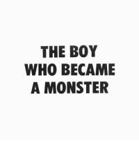 Monster, Boy, and Who: THE BOY  WHO BECAME  A MONSTER