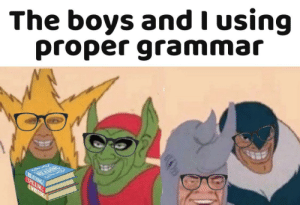 Epic gamer moment: The boys and I using  proper grammar  READIN G  READ Epic gamer moment
